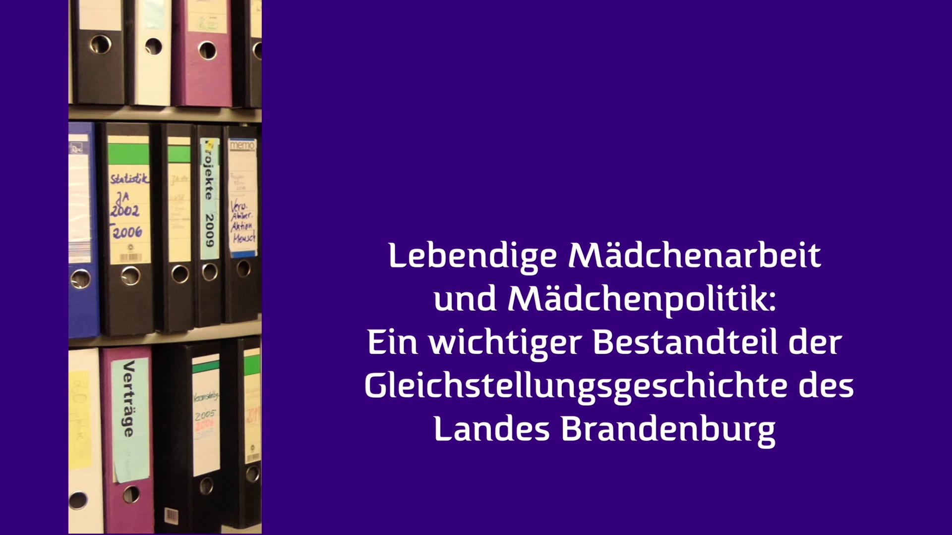 """""""...dann fällt mir unsere Großartigkeit ein..."""" Lebendige Mädchenarbeit und Mädchenpolitik: Ein wichtiger Bestandteil der Gleichstellungsgeschichte des Landes Brandenburg"""